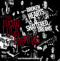 Hard Luck Heroes Broken Hearts & Shattered Dreams CD