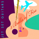 3 Balls of Fire Jet Set Guitars CD